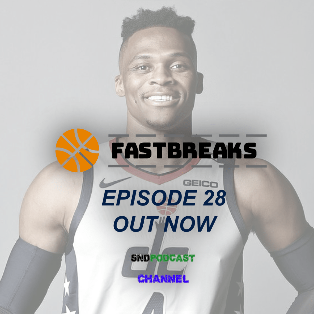 FASTBREAKS EP 28: From Wall to Westbrook