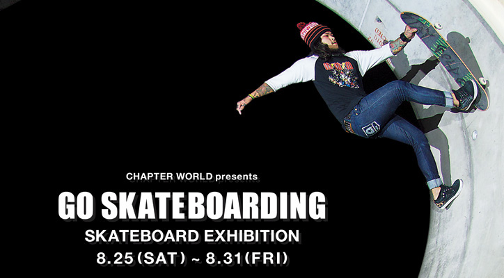 "Photo01 - CHAPTER WORLD presents ""GO SKATEBOARDING"" SKATEBOARD EXHIBITION"
