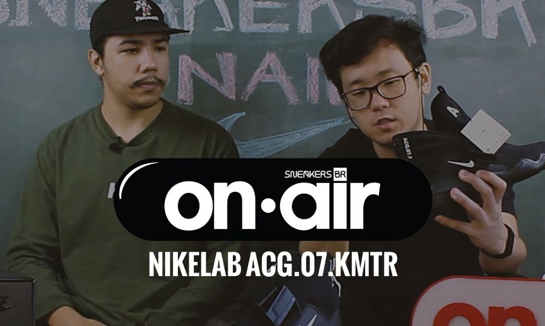 SneakersBR OnAIR Vol. 19: A História De Nike ACG, Junto Com Um Unboxing + Review Dos Novos ACG.07.KMTR