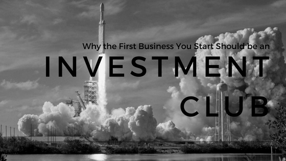 Why the First Business You Start Should be an Investment Club