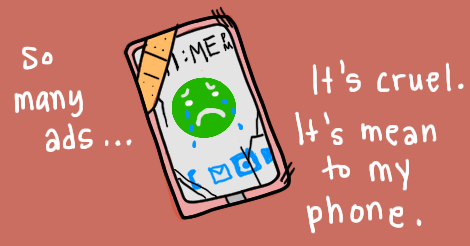 "Here is an illustration of Amandoll's deteriorating elderly cell phone. It has cracks and a bandaid. It has a little weeping face. Words surrounding it say, ""So many ads.. It's cruel. It's mean to my phone."""