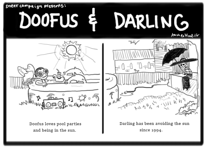 A Doofus and Darling Comic. The words say: Doofus loves pool parties and being in the sun. Darling has been avoiding the sun since 1994.  On the left, we see Doofus sitting in an inflatable pool, enjoying the scorching sun. The setting is of the HQ back yard of splendor. You see a fence, tree, other houses. Her pool has a drink in a floating flamingo, the pool has dolphins and palm trees.  On the right, Darling is sitting on the porch, sunglasses on, a huge black hat and long skirt, long sleeves. She is holding a large umbrella. She is in the shade.