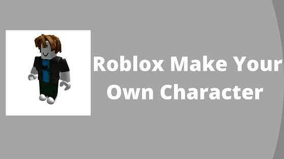 Roblox Make Your Own Character