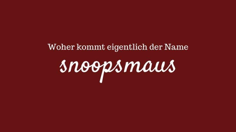 Woher stammt eigentlich der Name snoopsmaus
