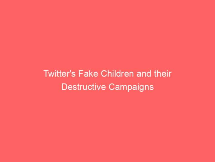 Twitter's Fake Children and their Destructive Campaigns 3