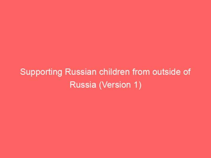 Supporting Russian children from outside of Russia (Version 1) 1