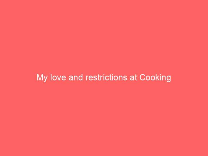 My love and restrictions at Cooking 1