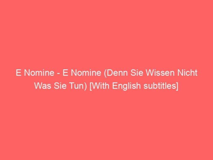 E Nomine - E Nomine (Denn Sie Wissen Nicht Was Sie Tun) [With English subtitles] 3