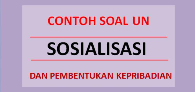 Contoh soal UN sosialisasi dan pembentukan kepribadian