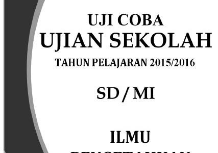 Soal Uji Coba Ujian Sekolah/Madrasah SD/MI 2015-2016