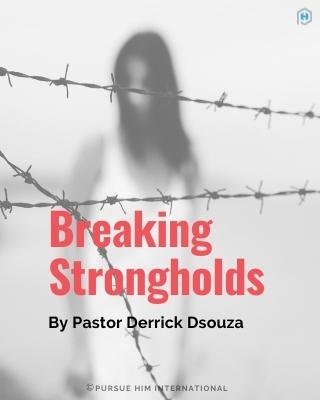 Breaking habits, addiction, strongholds