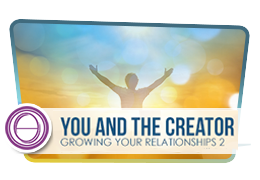 Growing Your Relationships 2: You and the Creator