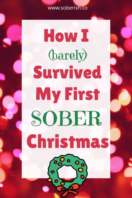 Sober Christmas - Sobriety is hard during the holiday season. Here is how I survived my first sober Christmas.