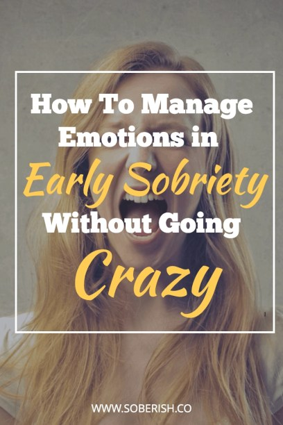 How to handle all these emotions when you're newly sober
