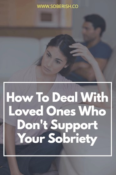 What should you do when your friends and family aren't on board with your sobriety?