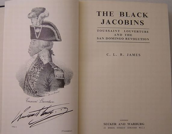 The Black Jacobins: Toussaint L'Ouverture and the San Domingo Revolution. By C.L.R. James (1938, rev. ed. 1963)