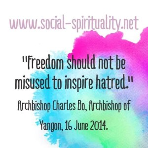 """""""Freedom should not be misused to inspire hatred."""" Archbishop Charles Bo, Archbishop of Yangon, 16 June 2014."""