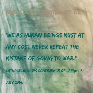"""""""We as human beings must at any cost never repeat the mistake of going to war."""" Catholic Bishops Conference of Japan,3 July 2014."""