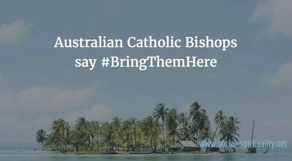 Australian Bishops say Bring Them Here.