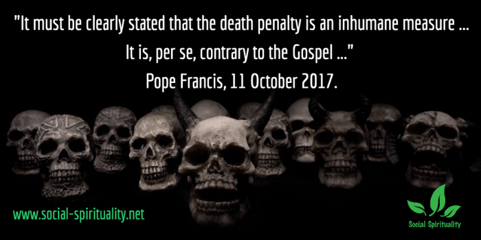 "Photo of skulls. Text ""It must be clearly stated that the death penalty is an inhumane punishment ... It is, per se, contrary to the Gospel."" Pope Francis, 11 October 2017."