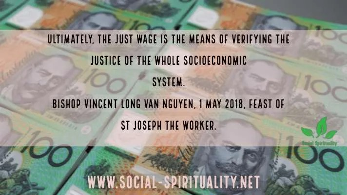 "Photo of Australian one hundred dollar bills with text superimposed. ""Ultimately, the just wage is the means of verifying the justice of the whole socioeconomic system."" Bishop Vincent Long van Nguyen, 1 May 2018, Feast of St Joseph the Worker."