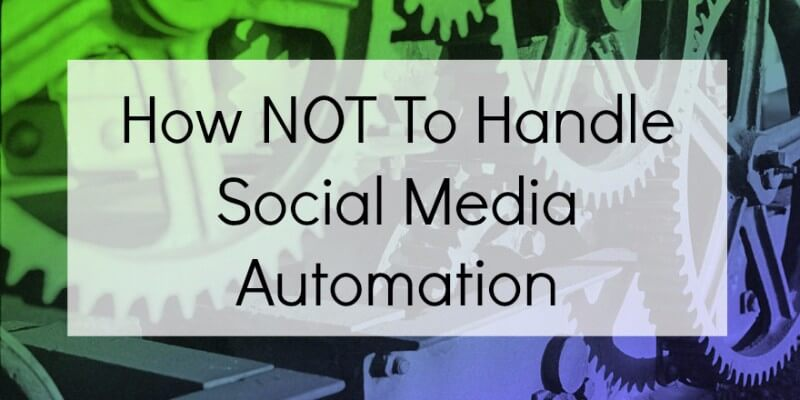 how not to handle social media automation