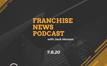 Franchise News Podcast 7.8.2020