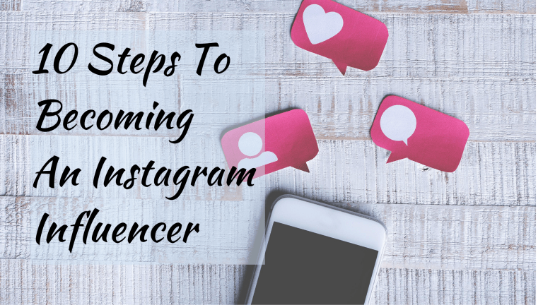 10 Steps To Becoming An Instagram Influencer