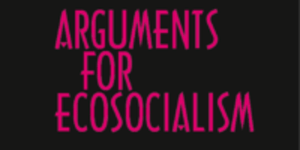 Arguments for ecosocialism @ The Priory Rooms