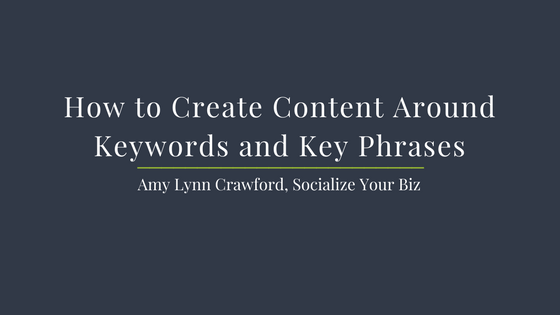 How to Create Content Around Keywords and Key Phrases - Socialize