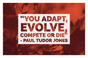 You Adapt, Evolve, Compete or Die
