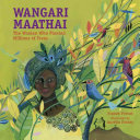 Wangari Maathai: The Woman Who Planted a Million Trees