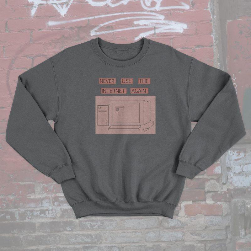 Social Living Never Use The Internet Sweatshirt@0,5x