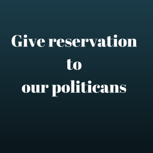 Give reservation to our politicans