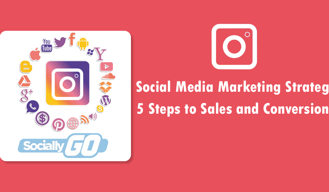 Social Media Marketing Strategy 5 Steps to Sales and Conversions