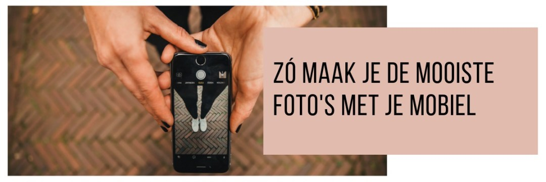 Header zo maak je de mooiste fotos met smartphone