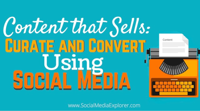 Content that Sells - Curate and Convert Using Social Media
