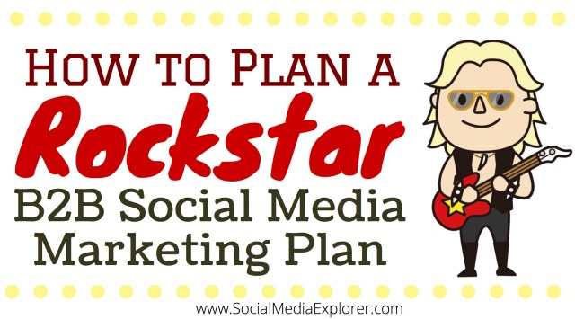 How to Plan a Rockstar B2B Social Media Marketing Plan