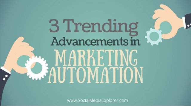 3 Trending Advancements in Marketing Automation
