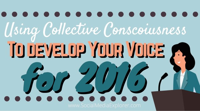 Using Collective Consciousness to Develope Your Voice for 2016