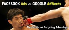 Facebook Ads Vs. Google AdWords – The Facebook Targeting Advantage