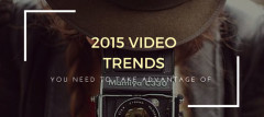 2015 Video Trends You Need To Take Advantage Of