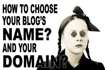 How To Choose Your Blog's Name? And Your Domain!