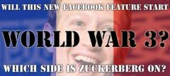 Will This New Facebook Feature Start World War 3? Which Side Is Zuckerberg On?