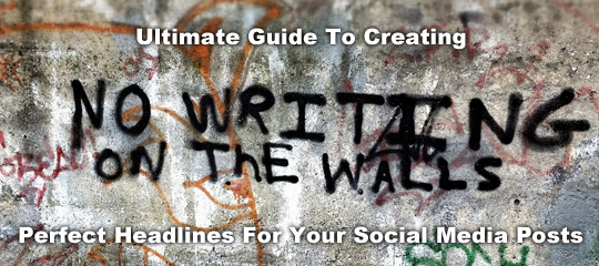 Ultimate Guide To Creating The Perfect Headlines For Your Social Media Posts