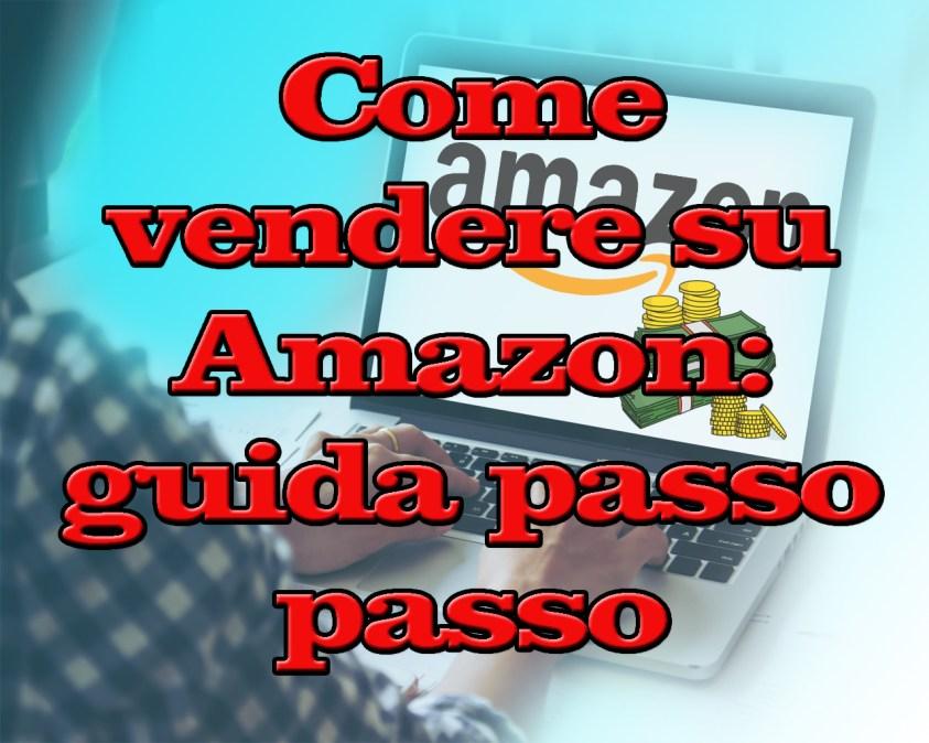 Come vendere su Amazon: guida passo passo