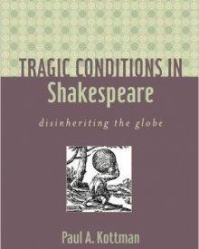 Paul Kottman (2009) — Tragic Conditions in Shakespeare: Disinheriting the Globe