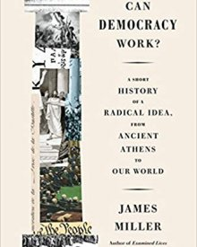 James Miller (2018) – Can Democracy Work?: A Short History of a Radical Idea, from Ancient Athens to Our World