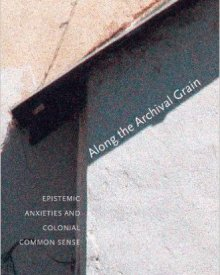 Ann Stoler (2009) — Along the Archival Grain: Epistemic Anxieties and Colonial Common Sense