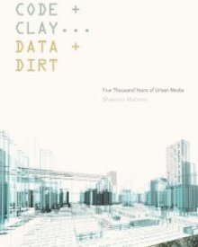 Shannon Mattern (2017) – Code And Clay, Data And Dirt: Five Thousand Years Of Urban Media